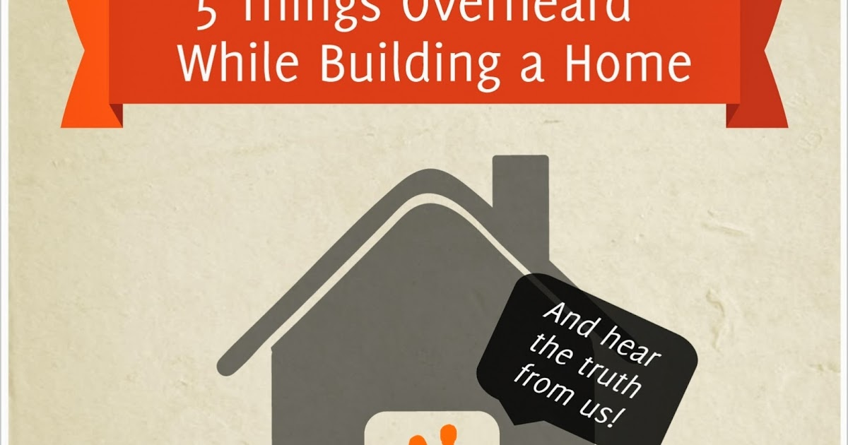 Let's Just Build a House!: 5 Things Overheard While