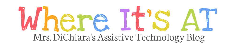 Where It's AT: Mrs. DiChiara's Assistive Technology Blog