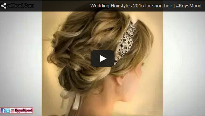 Wedding Hairstyles 2015 For Short Hair Video Keys Mood