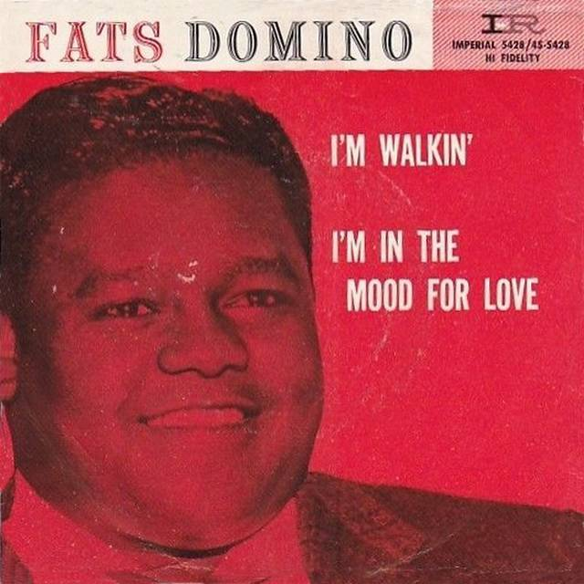 I'm walkin'. Fats Domino