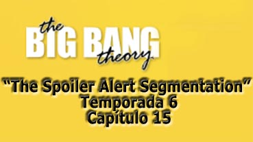 Big Bang Theory (6x15) The Spoiler Alert Segmentation: Spoiler Alert