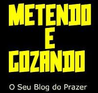 METENDO E GOZANDO