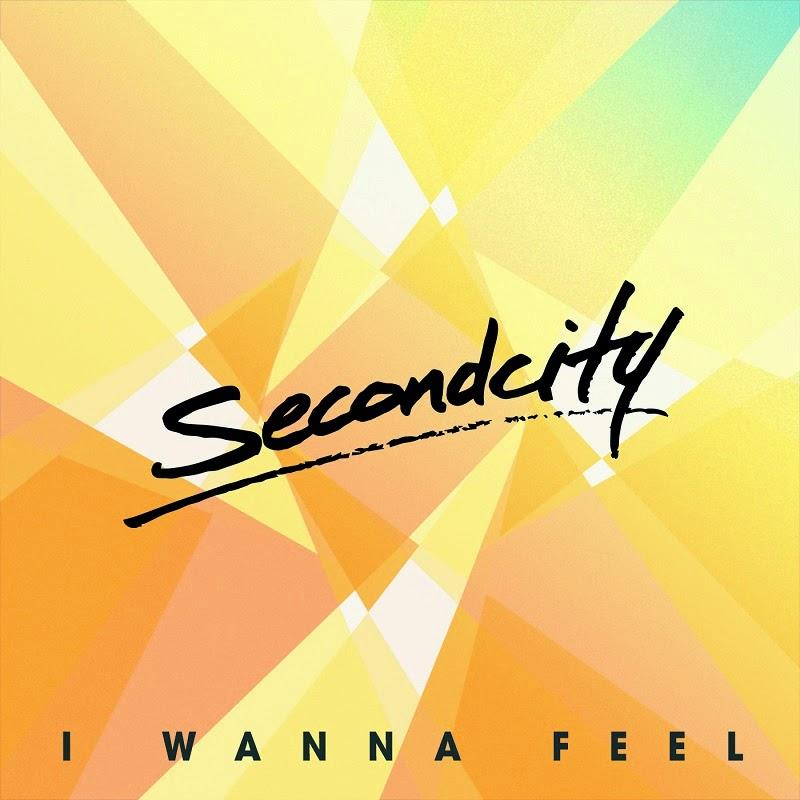 SECOND CITY : I WANNA FEEL