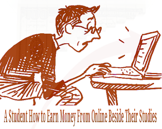 A Student How to Earn Money from Online besides with your Studies