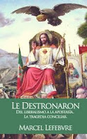 """Lea el libro """"LE DESTRONARON"""", de Mons. Lefebvre"""