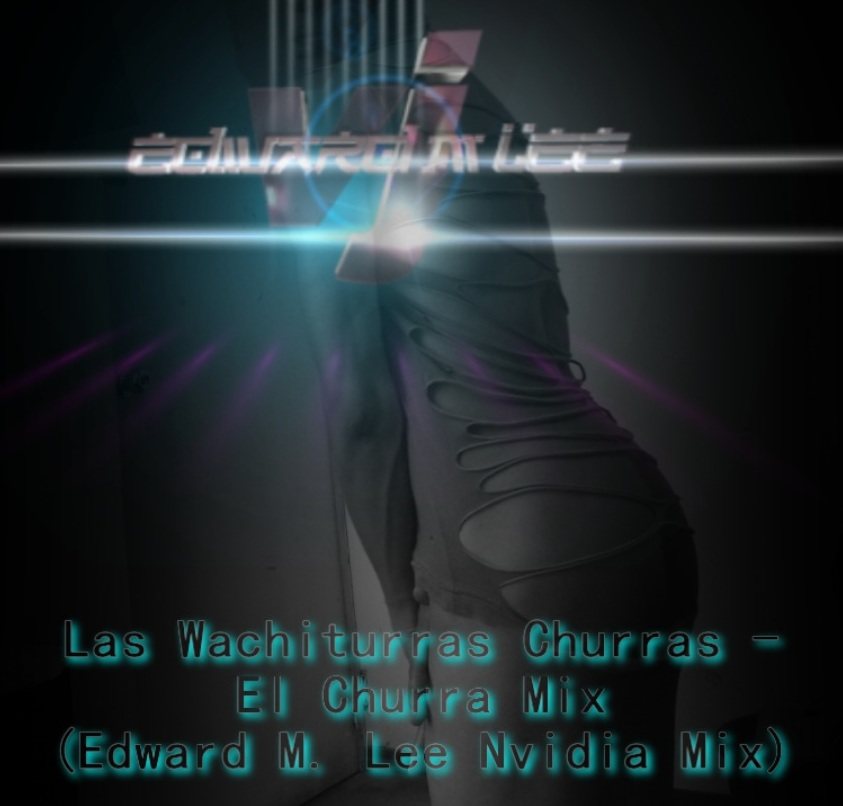Las Wachiturras Churras - El Churra Mix (Edward M. Lee Nvidia Mix)