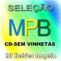 SELEÇÃO MPB BY DJ HELDER ANGELO CD- SEM VINHETA