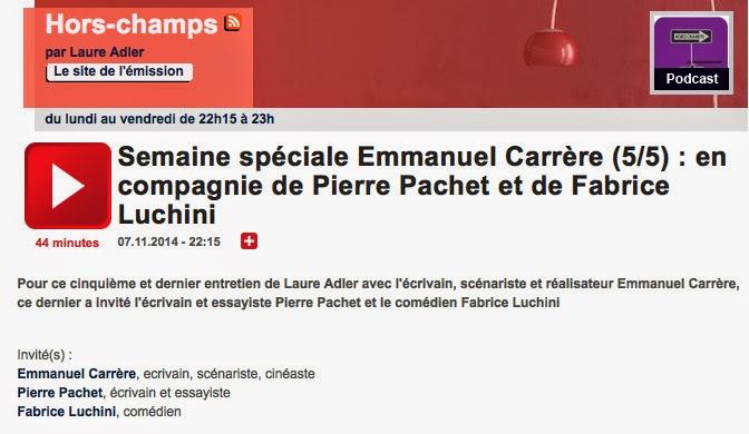 http://www.franceculture.fr/emission-hors-champs-semaine-speciale-emmanuel-carrere-55-en-compagnie-de-pierre-pachet-et-de-fabric
