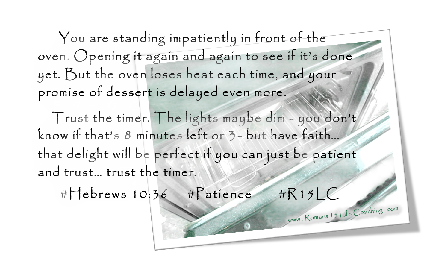 """""""Patient endurance is what you need now, so that you will continue to do God's will. Then you will receive all that he has promised."""" - Hebrews 10:36"""