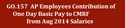 GO.157 Employees Contribution of One Day Basic Pay to CMRF from Aug 2014 Salaries