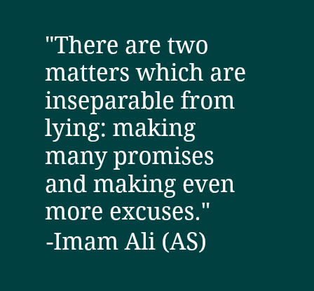 There are two matters which are inseparable from lying: making many promises and making even more excuses.