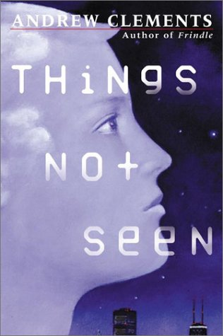 things not seen Find all available study guides and summaries for things not seen by andrew clements if there is a sparknotes, shmoop, or cliff notes guide, we will have it listed here.