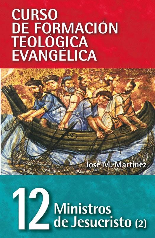 Curso De Formación Teológica Evangélica-Tomo 12-Ministros De Jesucristo-Vol 2-