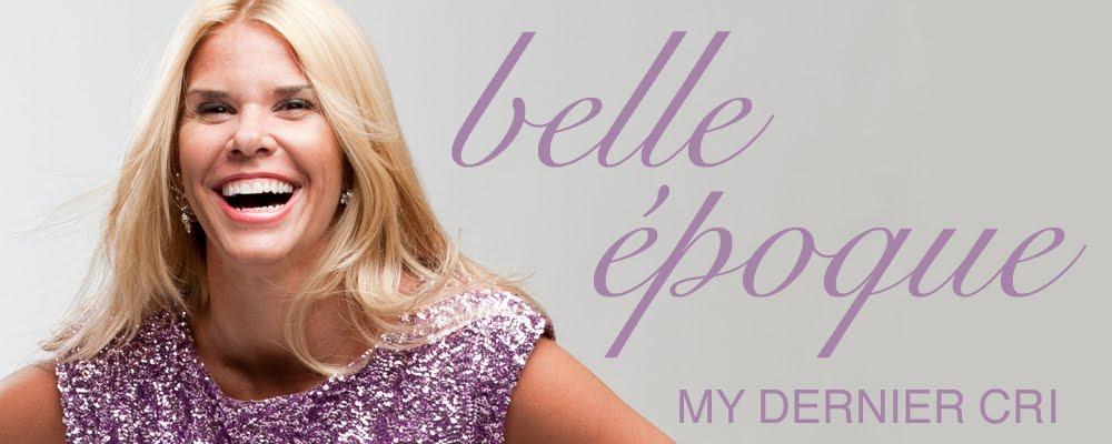 Belle Epoque: My Dernier Cri