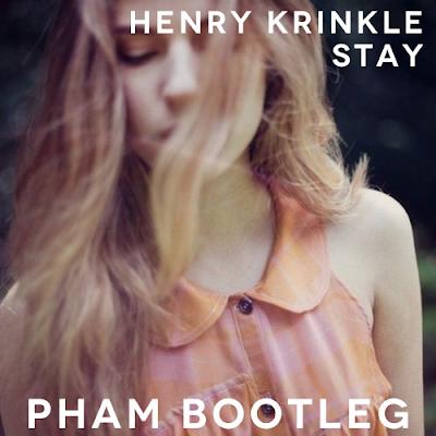 Henry Krinkle - Stay (Pham Bootleg)