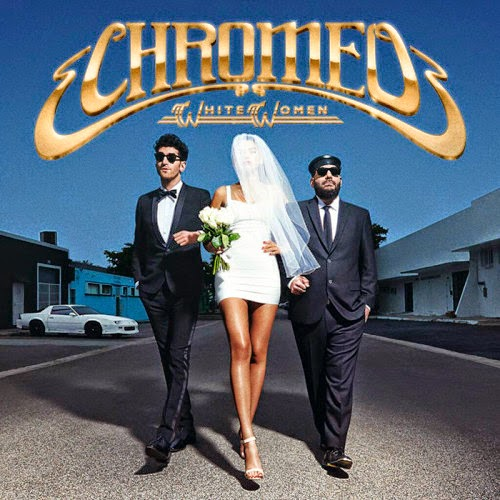 Chromeo - White Woman