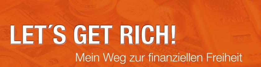 LET´S GET RICH! Mein Weg zur finanziellen Freiheit