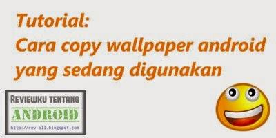 tutorial Cara mengambil wallpaper android yang sedang aktif (rev-all.blogspot.com)