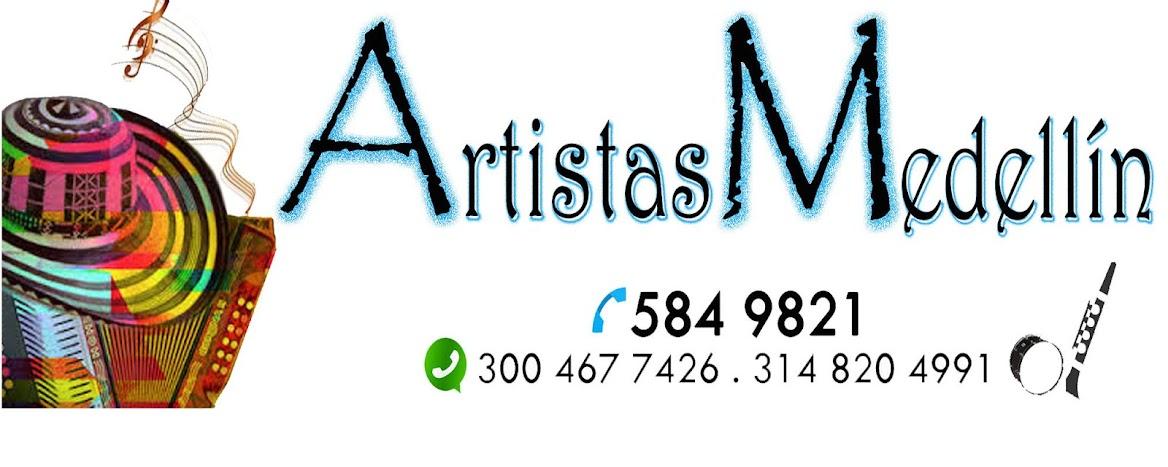 ARTISTAS MEDELLIN RESERVAS TEL: 584 9821 - WHATSAP 300 467 7426