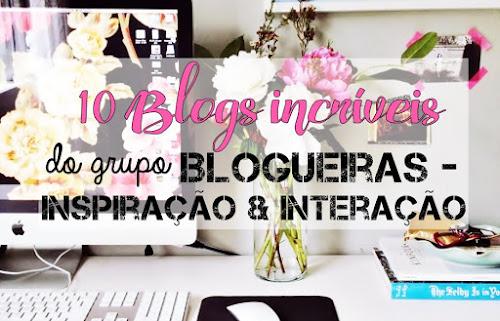 10 blogs incríveis do grupo Blogueiras - Inspiração & Interação