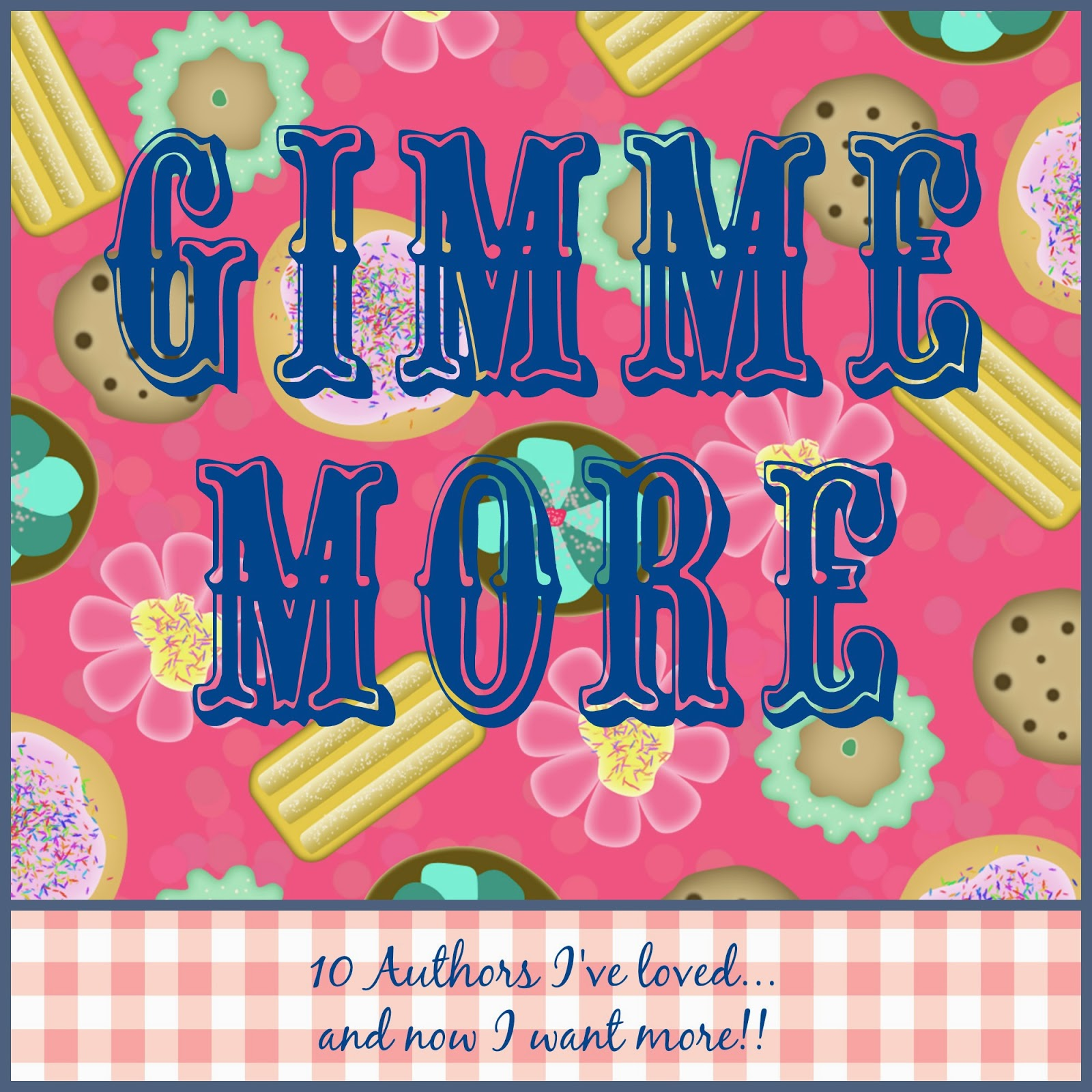 Gimme More:  10 authors I want to read more from!