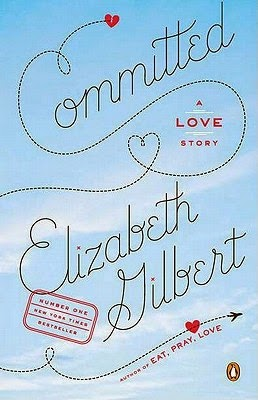 Committed: A Love Story Elizabeth Gilbert book cover