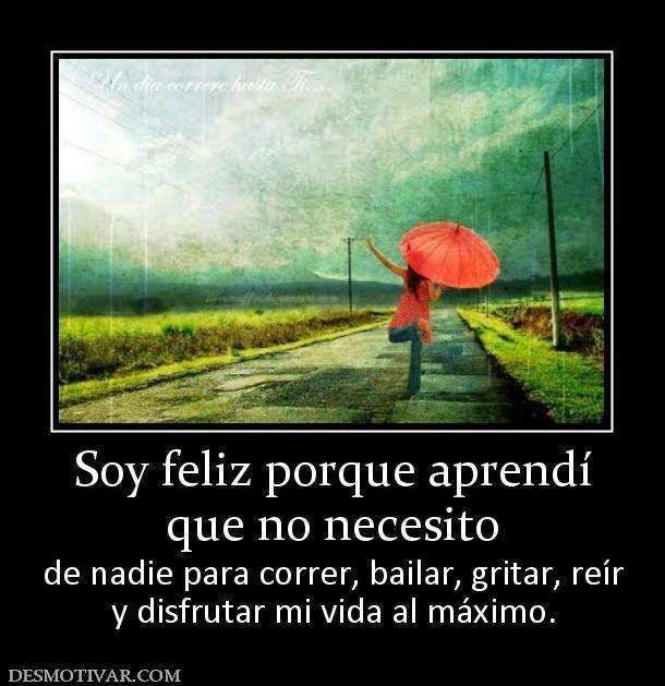 Lo bueno de madurar es que te das cuenta que no necesitas a otra persona para ser feliz, que todo depende de uno mismo