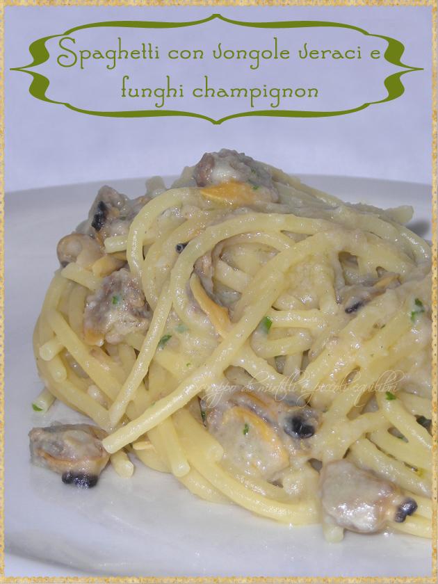 Spaghetti con vongole veraci e funghi champignon