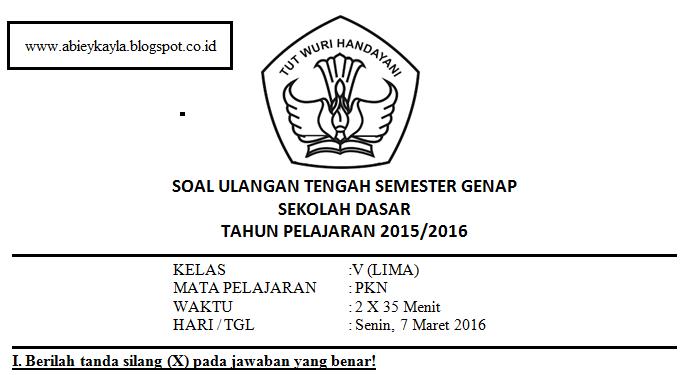 Soal UTS PKN Kelas 5 SD Semester 2 Tahun 2016 Sebanyak 45 Butir Soal PG Isian dan Esay