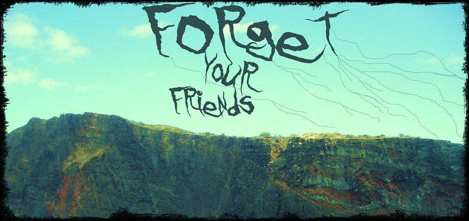 Forget Your Friends