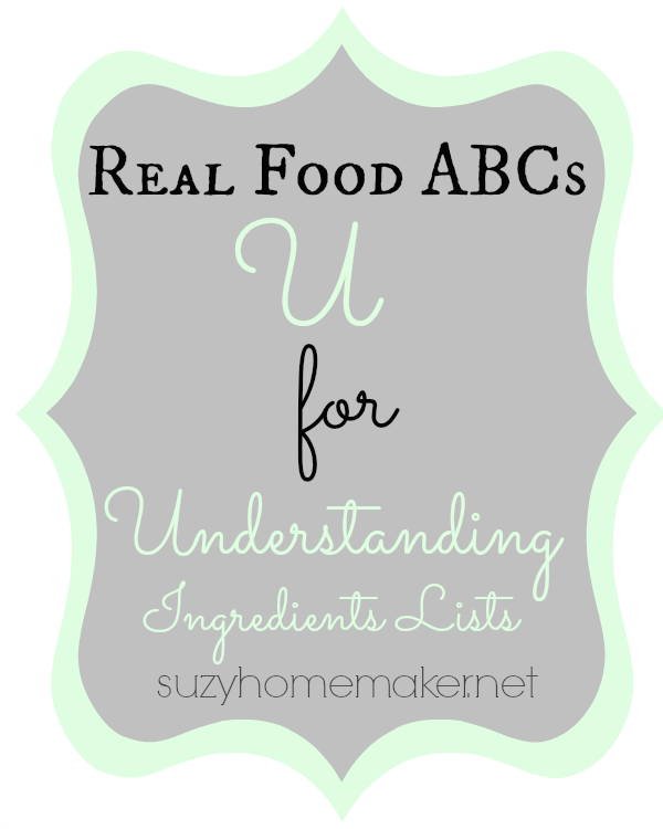 real food abcs - u for understanding ingredients lists | suzyhomemaker.net