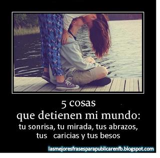 Frases De Amor: 5 Cosas Que Detienen Mi Mundo Tu Sonrisa Tu Mirada Tus Abrazos Tus Caricias Y Tus Besos