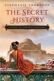 The Secret History: A Novel of Empress Theodora by Stephanie Thornton