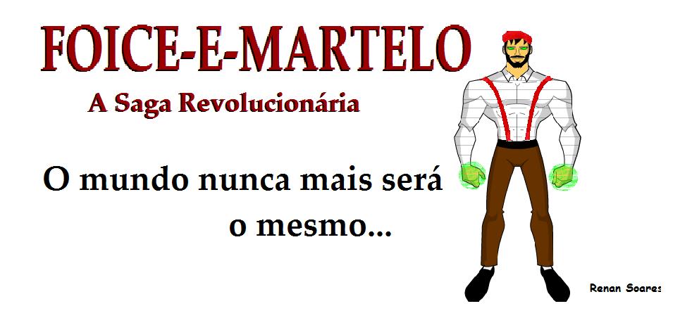 FOICE-E-MARTELO: A Saga Revolucionária