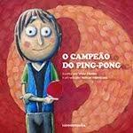 """""""O Campeão do Ping-Pong"""" de Vitor Morais com ilustrações de Nelson Henriques"""