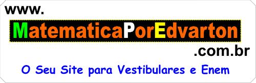 Matemática por Edvarton - O seu site para Vestibulares e Enem