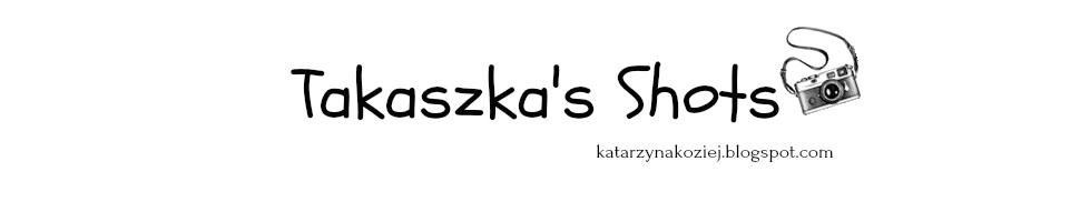 Takaszka's shots