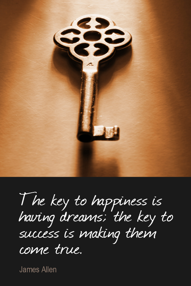 visual quote - image quotation for SUCCESS - The key to happiness is having dreams; the key to success is making them come true. - James Allen