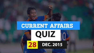 Current Affairs Quiz 28 December 2015