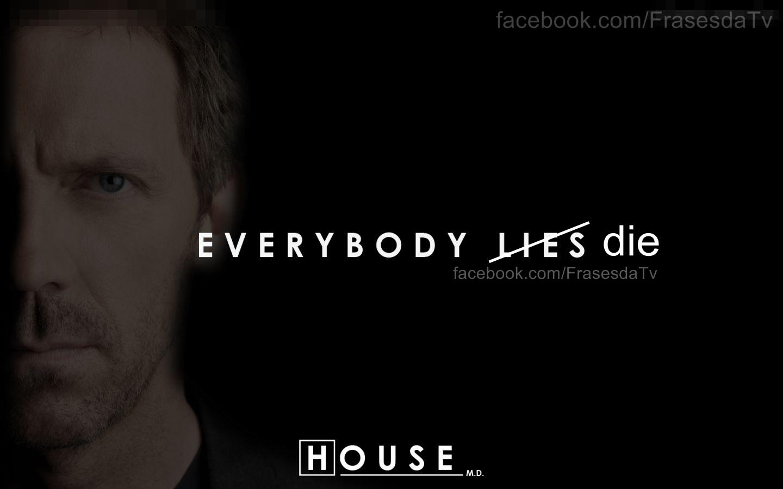 http://1.bp.blogspot.com/-Red9RlOLTPw/T6lkl_hS_WI/AAAAAAAAAos/TbtgEMgpRNA/s1600/Dr.House_Everybody_Die_Walpaper.jpg