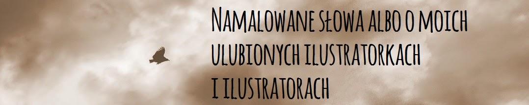 Namalowane słowa albo o moich ulubionych ilustratorkach i ilustratorach