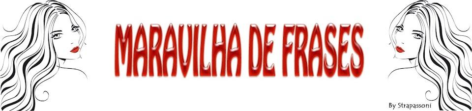 MARAVILHA DE FRASES