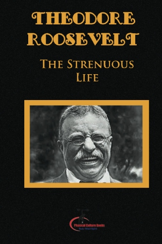 theodore roosevelt the philosophy of the strenuous life Buy the strenuous life by theodore, iv roosevelt (isbn: 9781434101747) from amazon's book store everyday low prices and free delivery on eligible orders.