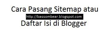 Cara Mudah Memasang Sitemap atau Daftar Isi pada Blog, Cara Membuat Sitemap Google untuk Blog, Cara Memasang Daftar Isi atau Sitemap Blogger