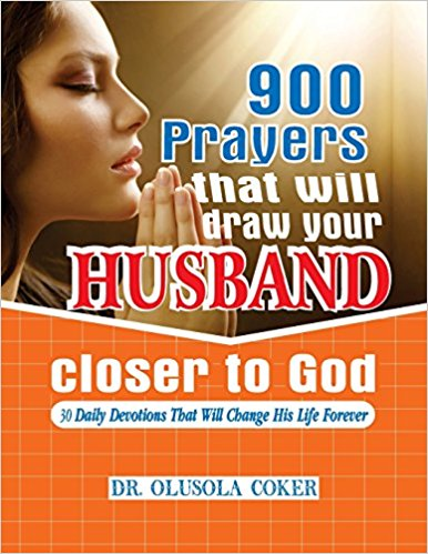 900 Prayers that will draw your husband closer to God