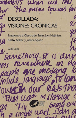 Desollada: visiones crnicas. Ensayando a Gertrude Stein, Lyn Hejinian, Kathy Acker y Juliana Spahr