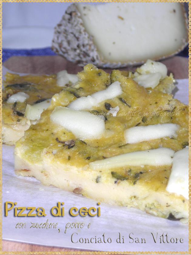 Pizza di ceci con zucchine porro e formaggio Conciato di San Vittore