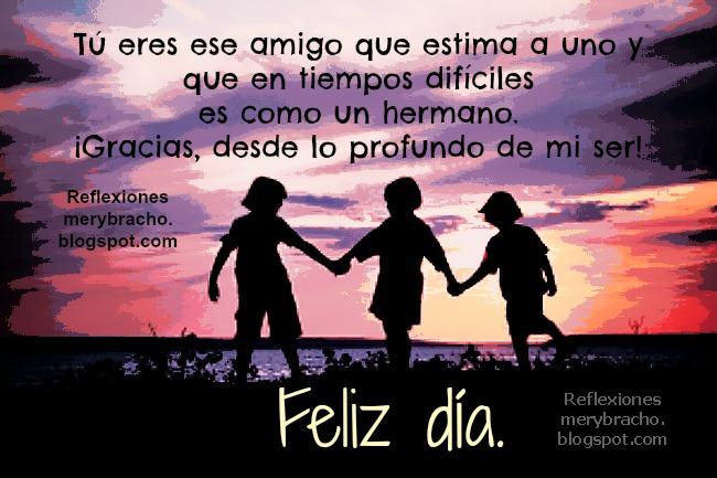 Tú eres el amigo que es como un hermano. Reflexiones y pensamientos, feliz día del amor y la amistad, 14 febrero 2014, palabras para mi amigo querido y especial, Imágenes lindas con pensamientos, versículos bíblicos, tarjetas.