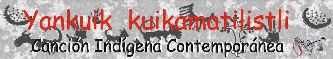 Centro Cultural Yankuik Kuikamatilistli Canción Indígena Contemporánea