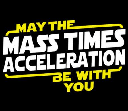 Que la masa multiplicada por la aceleración te acompañe!